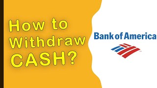 Bank of America: How to withdraw cash from ATM?
