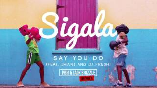Sigala ft DJ Fresh & Imani - Say you do (PBH & Jack Shizzle Remix)