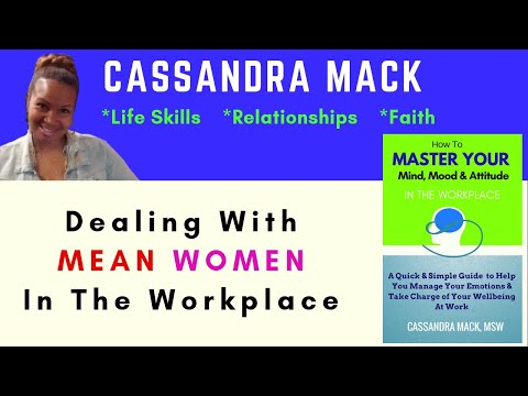 How To Deal With Mean Women At Work Without Losing Your Cool or Your Job