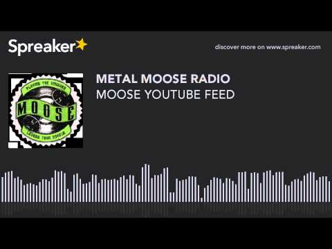 MOOSE YOUTUBE FEED (made with Spreaker)