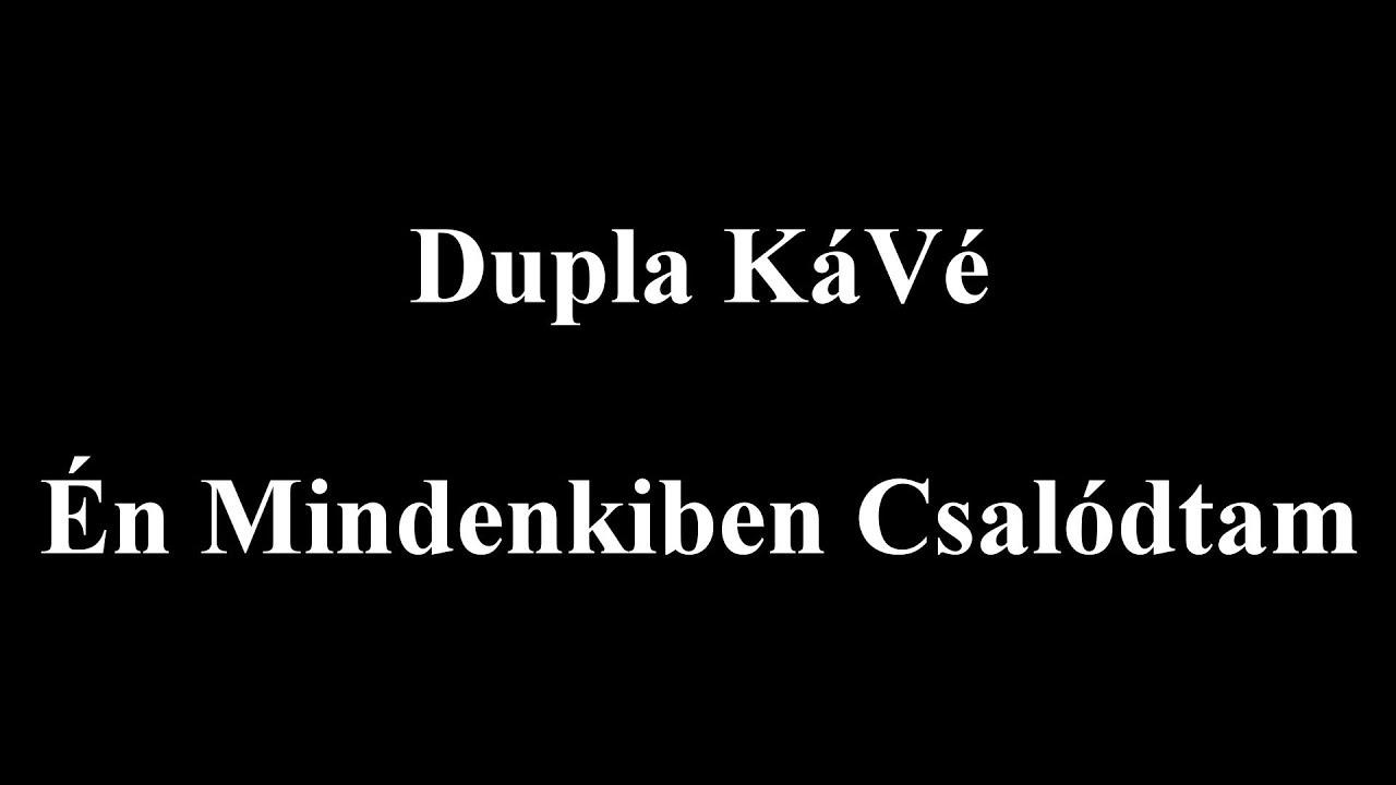 Dupla KáVé - Én Midenkiben Csalódtam - Dalszöveges Lyric Video