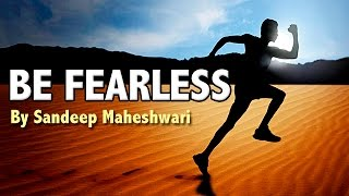 BE FEARLESS - Motivational Video By Sandeep Maheshwari thumbnail