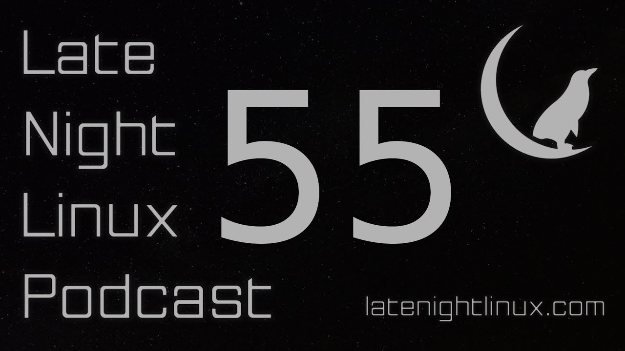 Late Night Linux – Episode 55