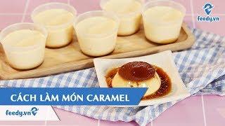 [BẾP NHÀ MÌNH] Hướng dẫn cách làm món Caramel | Feedy VN