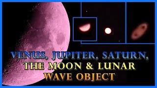 Venus, Jupiter, Saturn, Moon & A Lunar Wave Object