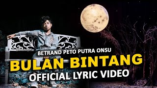 BULAN BINTANG | BETRAND PETO PUTRA ONSU (OFFICIAL LYRIC VIDEO)