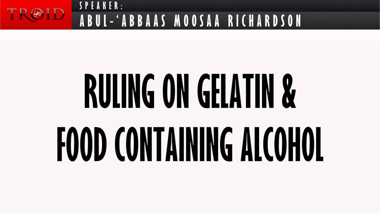 The Ruling on Gelatin Derived from Pork and Food Containing Alcohol | Mūsá Richardson