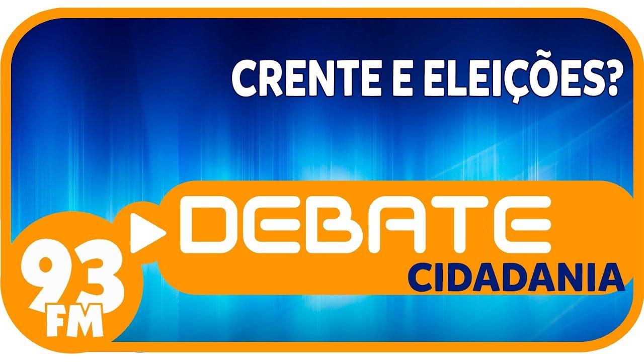 Cidadania  - Crente e eleições? - Debate 93 - 05/10/2018