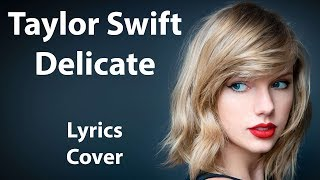 TAYLOR SWIFT - Delicate LYRICS COVER