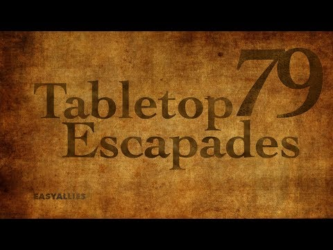 Tabletop Escapades - Episode 79