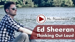 Thinking Out Loud - Ed Sheeran (Piano Cover by Mr. Pianoman)