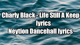 Charly Black - Life Still A Keep (lyrics) [ Neytion Dancehall lyrics]