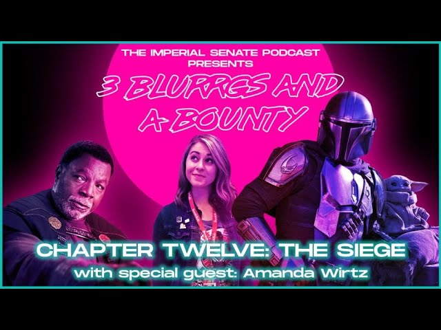 3 Blurrgs and a Bounty - The Mandalorian: Chapter 12 Review (With Amanda Wirtz)