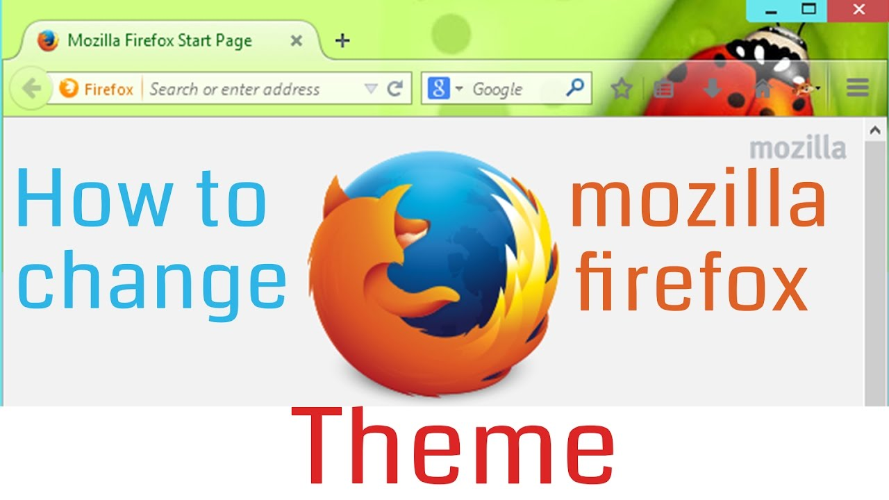 Google themes mozilla - How To Change Theme In Mozilla Firefox Browser