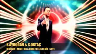 Suat Aydoğan & S Ortaç   Bebeğim AHMET BB & AHMET ÇELİK REMİX) 2011