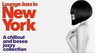 Lounge Jazz In New York Chillout Bossa Collection Party Sound HQ. 1 Hour Music Non Stop!