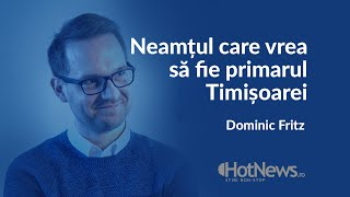 Hotnews LIVE. Neamțul care vrea să fie primarul Timișoarei Povestea lui Dominic Fritz