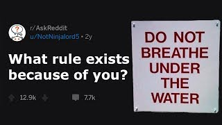 People Reveal Rules That Exist Because Of Them (r/AskReddit)