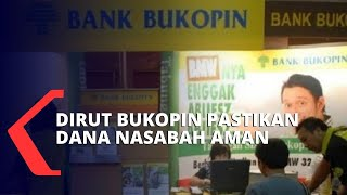 Kisruh Bank Bukopin, Dirut: Dana Nasabah Dipastikan Aman