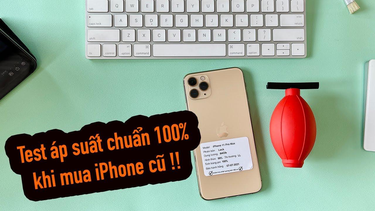 Download Cách test áp suất CHUẨN 100% khi đi mua iPhone cũ | 126.vn