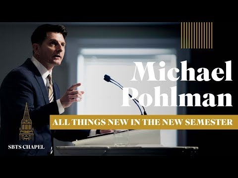 """Michael Pohlman - """"All Things New in the New Semester"""""""