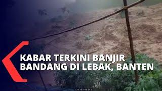 Kabar Terkini Banjir Bandang di Lebak, Banten