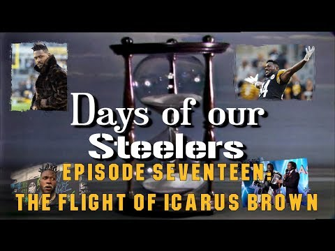 Days of our Steelers - Episode Seventeen: The Flight of Icarus Brown