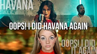 Havana vs. Oops! I Did It Again - Camila Cabello & Britney Spears (MASHUP)