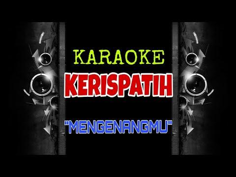 Kerispatih - Mengenangmu (Karaoke Tanpa Vokal)