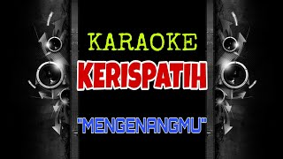 Download Kerispatih - Mengenangmu (Karaoke Tanpa Vokal)