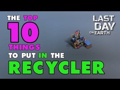 Top 10 Things to Put in the Recycler in Last Day on Earth Survival