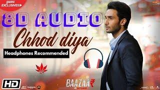 Chhod Diya 8D Song   Arijit Singh  8D Sangeet   Bazaar Movie   Full Song