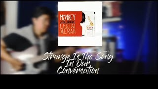 STRANGE IS THE SONG IN OUR CONVERSATION - MONKEY TO MILLIONAIRE