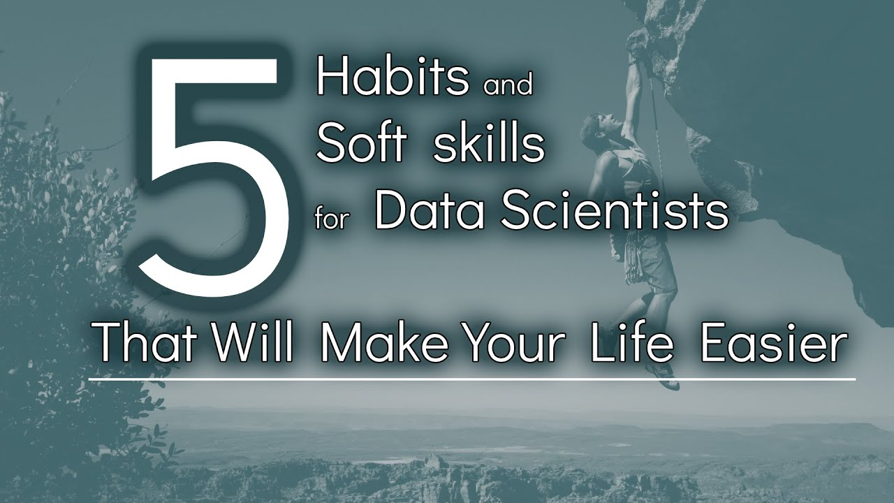 5 Habits & 5 Soft Skills for Data Scientist to Get Life Easier