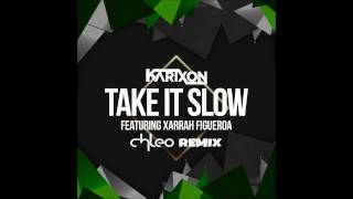 Karixon Feat  Xarrah Figueroa   Take It Slow (Chleo Remix)