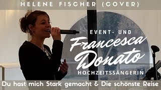 Du hast mich Stark gemacht | Die schönste Reise - Helene Fischer [Cover] - Francesca Donato Live