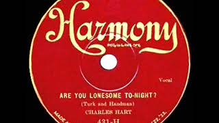1st RECORDING OF: Are You Lonesome Tonight - Charles Hart (1927)