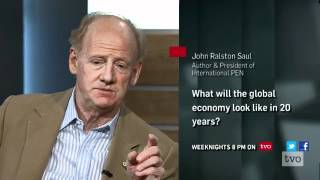John Ralston Saul: The Future of the Global Economy