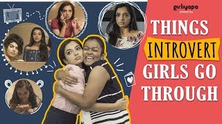 Things Introvert Girls Go Through feat. Ahsaas Channa | Girliyapa