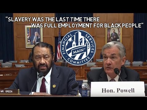 Slavery Was The Last Time of Full Black Employment - Fed Chairman Powell Answers Questions @ HFSC