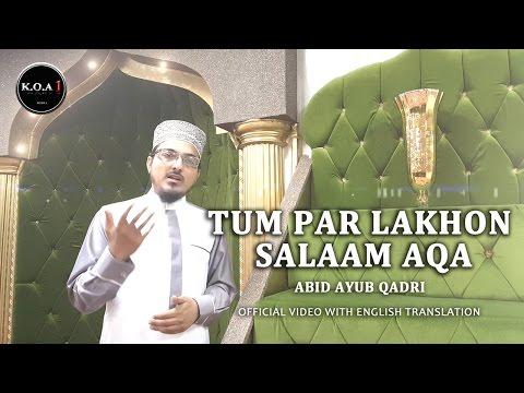 Tum Par Lakhon Salaam Aqa - Abid Ayub Qadri - OFFICIAL  NAAT VIDEO - With English Translation