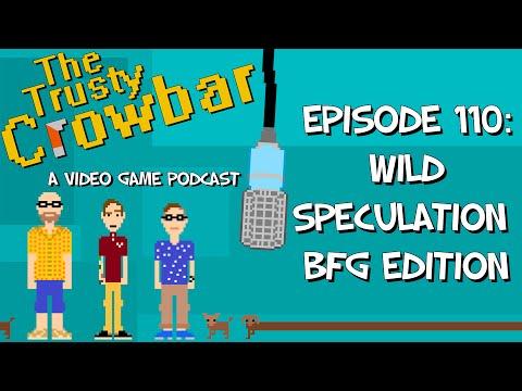 The Trusty Crowbar Podcast | Episode 110: Wild Speculation BFG Edition