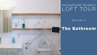 HomeMade Modern Loft Tour | Episode 2 The Bathroom