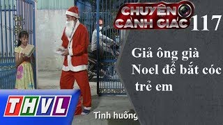 THVL | Chuyện cảnh giác - Kỳ 117: Giả ông già Noel để bắt cóc trẻ em