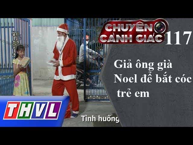THVL   Chuyện cảnh giác - Kỳ 117: Giả ông già Noel để bắt cóc trẻ em