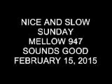Nice & Slow Sunday on Mellow 947 February 15, 2015 8-9 PM