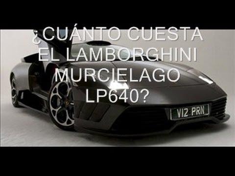 cuÁnto cuesta el lamborghini murcielago lp640 - youtube