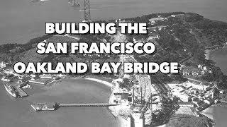 Building the San Francisco Oakland Bay Bridge (1937)