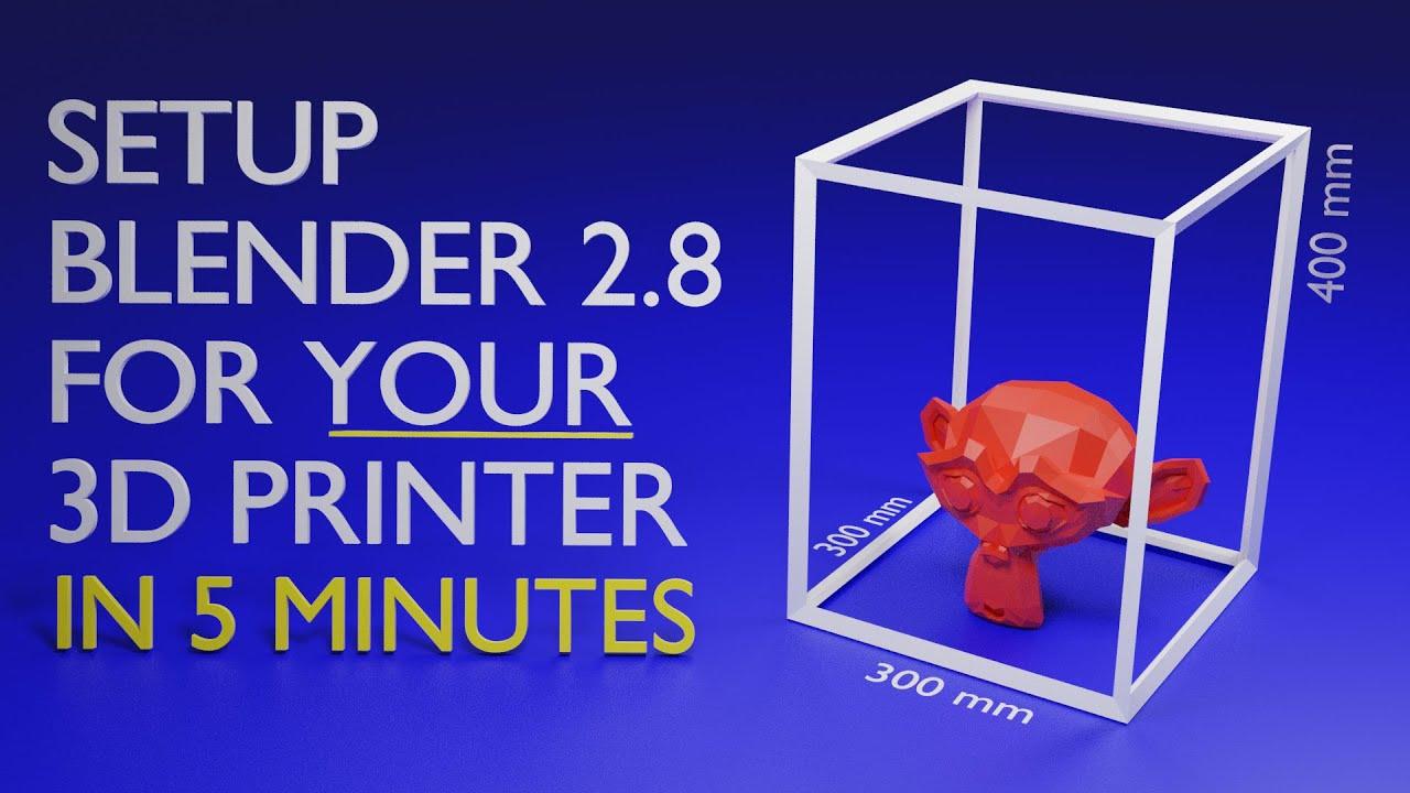 Setup Blender 2.8 for YOUR 3D Printer in 5 MINUTES!