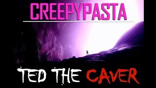 Ted the Caver - Creepypasta - Ted the Caver Reddit - Ted the Caver Reading | Bathophobia